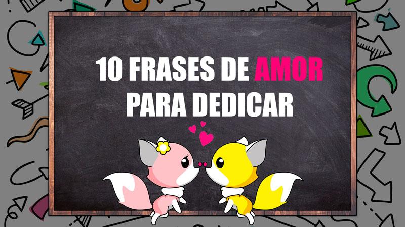 10 Frases de amor para dedicar y enamorar muy especiales